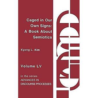 Caged in onze eigen tekenen een boek over semiotiek door Kim & Kyong Liong