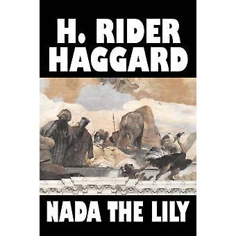 Nada Lilja av H. Rider Haggard Fiction Fantasy litterära historiska Fairy Tales folksagor legender mytologi av Haggard & H. Rider
