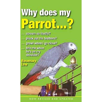 Why Does My Parrot...? (2nd Revised edition) by Rosemary Low - 978028