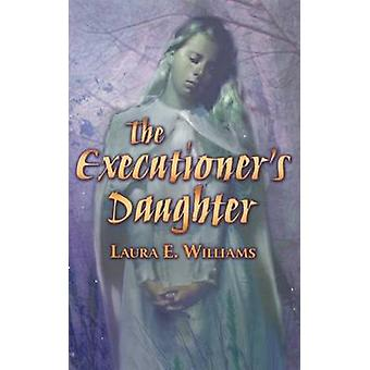 The Executioner's Daughter by Laura E Williams - 9780805081862 Book