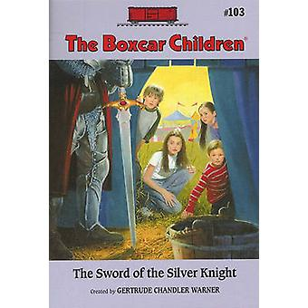 The Sword of the Silver Knight by Gertrude Chandler Warner - Robert P