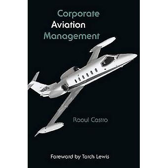Corporate Aviation Management by Raoul Castro - Torch Lewis - 9780809