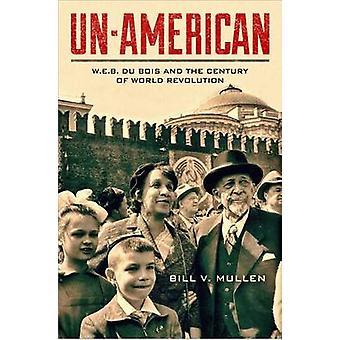 Un-American - W.E.B. Du Bois and the Century of World Revolution by Bi