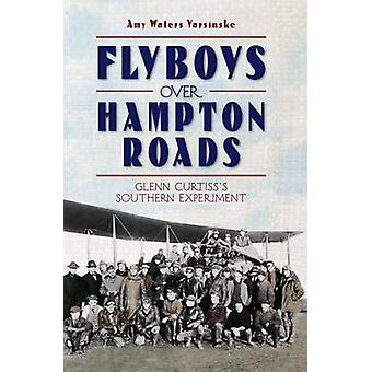 Flyboys Over Hampton Roads - Glenn Curtiss's Southern Experiment by Am