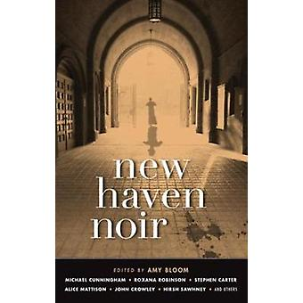 New Haven Noir - Akashic Noir by Amy Bloom - 9781617755415 Book
