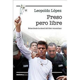 Preso Pero Libre (Prisoner But Free) - Notas Desde La Carcel del Lider