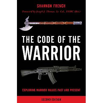The Code of the Warrior - Exploring Warrior Values Past and Present by