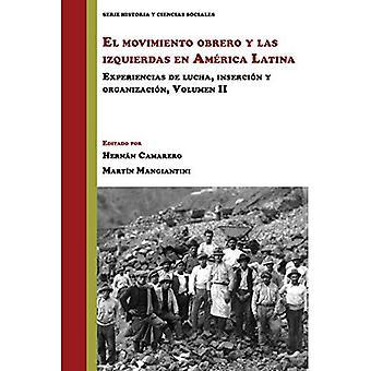El movimiento obrero y las� izquierdas en America Latina: Experiencias de lucha, insercion y organizacion, Volumen 2 (Historia y Ciencias Sociales)