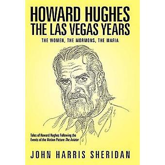 Howard Hughes The Las Vegas anni le donne i mormoni la mafia di Sheridan & John Harris