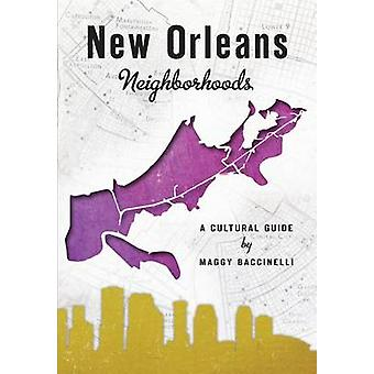 New Orleans Neighborhoods - A Cultural Guide by Maggy Baccinelli - 978