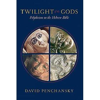 Twilight of the Gods Polytheism in the Hebrew Bible by Penchansky & David