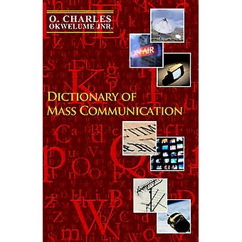 Dictionary of Mass Communication by Okwelume & O & Charles