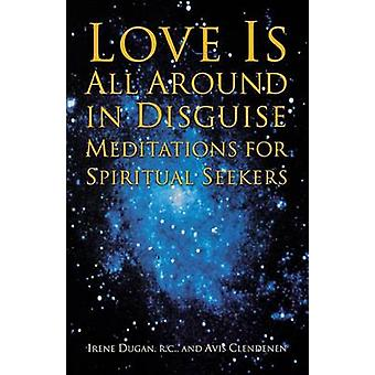 Love Is All Around in Disguise Meditations for Spiritual Seekers by Dugan & Irene