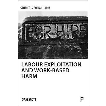 Labour exploitation and workbased harm by Sam Scott