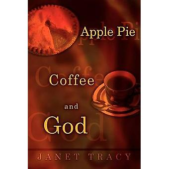 Apple Pie Coffee and God by Tracy & Janet