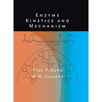 Enzym Kinetics and Mechanism door Cook & Paul F. University of Oklahoma & USACleland & W. W. University of WisconsinMadison & USA
