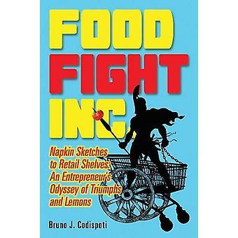 Food Fight Inc. - Napkin Sketches to Retail Shelves -- An Entrepreneur