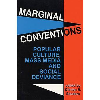 Marginal Conventions Popular Culture Mass Media and Social Deviance by Sanders & Clinton R.