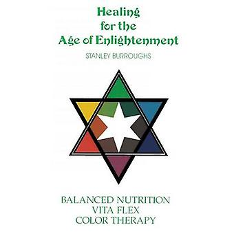 Healing for the Age of Enlightenment by Burroughs & Stanley