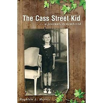 The Cass Street Kid A Journal Remembered by Morris & Hughlett L.