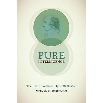 Intelligenza pura - la vita di William Hyde Wollaston di Melvyn C. noi