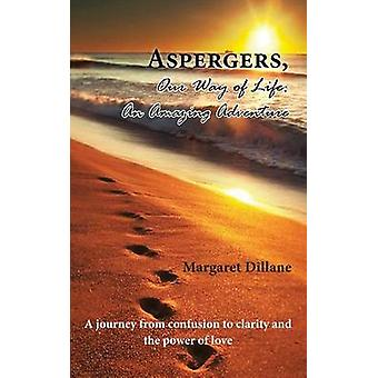 Aspergers Our Way of Life An Amazing Adventure by Dillane & Margaret