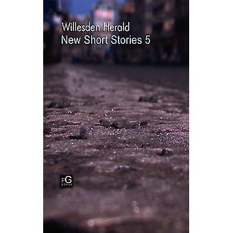 Willesden Herald New Short Stories 5 by Moran & Stephen