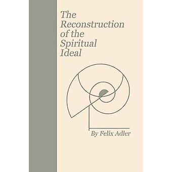 The Reconstruction of the Spiritual Ideal by Adler & Felix
