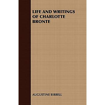 Life and Writings of Charlotte Bronte by Birrell & Augustine