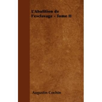 LAbolition de lesclavage  Tome II by Cochin & Augustin