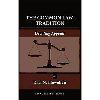 The Common Law Tradition Deciding Appeals by Llewellyn & Karl N.