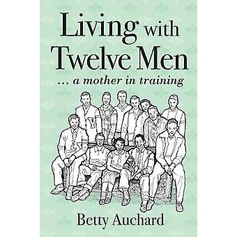 Living with Twelve Men a mother in training by Auchard & Betty