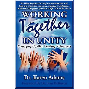 WORKING TOGETHER IN UNITY    Managing Conflict Leading Volunteers by Adams & Dr. & Karen