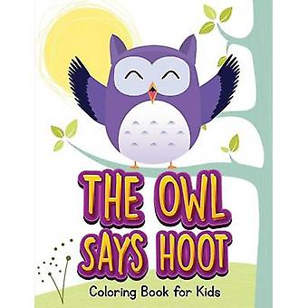 The Owl Says Hoot Owl Coloring Book for Children 1 by Teal & Jenny