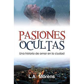 Pasiones Ocultas Una historia de amor en la ciudad by Morens & L. A.