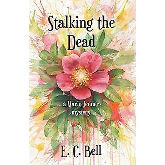 Stalking the Dead A Marie Jenner Mystery by Bell & E. C.