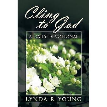 Cling to God A Devotional by Young & Lynda R.