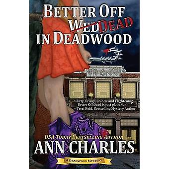 Better Off Dead in Deadwood by Charles & Ann