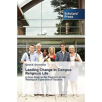 Leading Change In Campus Religious Life by Drummond Sarah B.