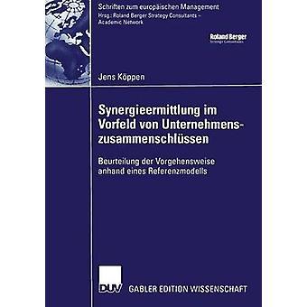 Synergieermittlung im Vorfeld von Unternehmenszusammenschlssen  Beurteilung der Vorgehensweise anhand eines Referenzmodells by Kppen & Jens