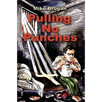 Pulling No Punches by Brogan & Mike