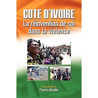 Cte dIvoire La rinvention de soi dans la violence by Akinds & Francis