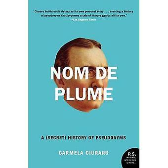 Nom de Plume - A (Secret) History of Pseudonyms by Carmela Ciuraru - 9