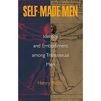 Self-made Men - Identity and Embodiment Among Transsexual Men by Henry