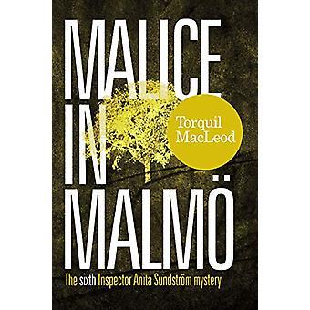 Malice in Malmo - The Sixth Inspector Anita Sundstrom Mystery by Torqu