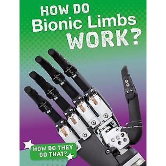 How Do Bionic Limbs Work? by Meg Marquardt - 9781474775267 Book
