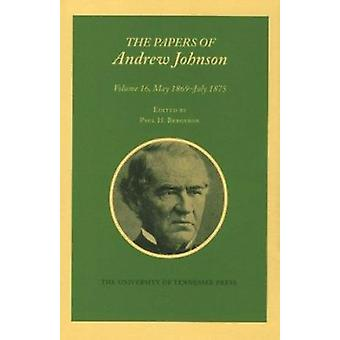 The Papers of Andrew Johnson - May 1869-July 1875 by Paul H Bergeron -
