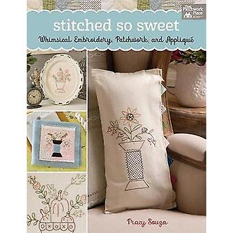 Stitched So Sweet - Whimsical Embroidery - Patchwork - and Applique by