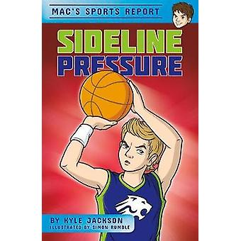 Mac's Sports Report - Sideline Pressure by  -Kyle Jackson - 9781631632