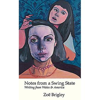 Notes From a Swing State - Writing from Wales and America by Zoe Brigl